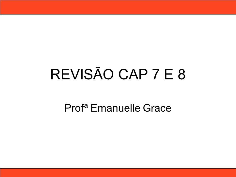 REVISÃO CAP 7 E 8 Profª Emanuelle Grace