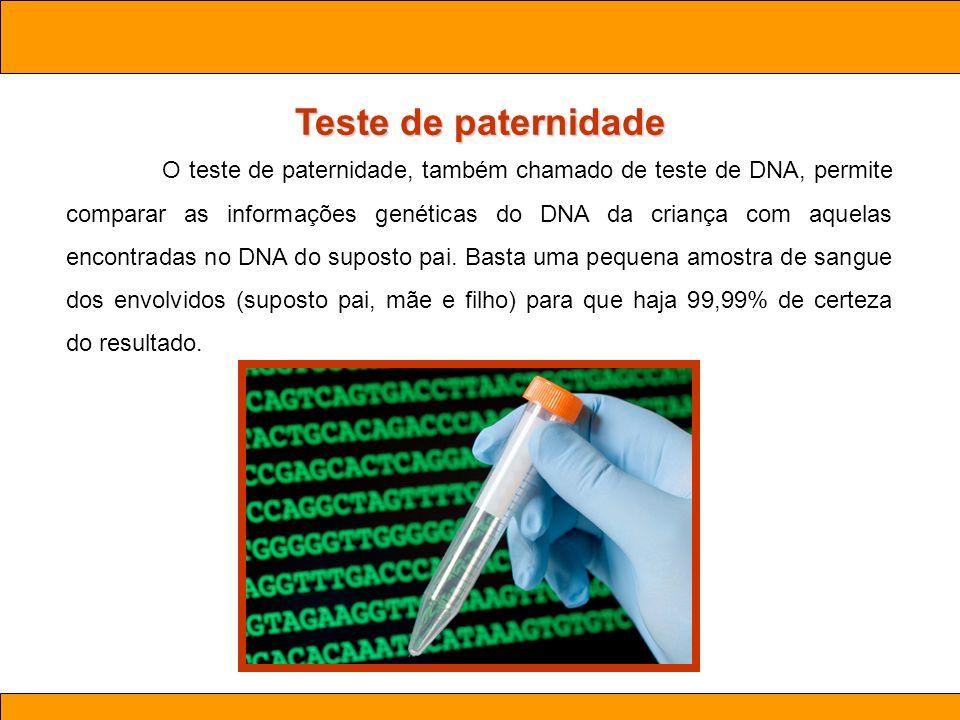 Ciências. Aula 03 Biotecnologia Teste de paternidade O teste de paternidade, também chamado de teste de DNA, permite comparar as informações genéticas