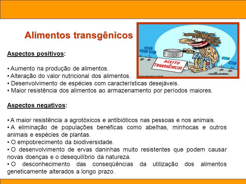 Ciências. Aula 03 Biotecnologia Alimentos transgênicos Aspectos positivos: Aumento na produção de alimentos. Alteração do valor nutricional dos alimen