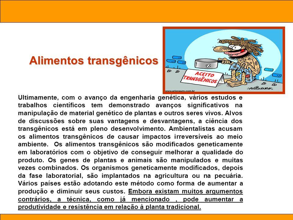 Ciências. Aula 03 Biotecnologia Alimentos transgênicos Ultimamente, com o avanço da engenharia genética, vários estudos e trabalhos científicos tem de