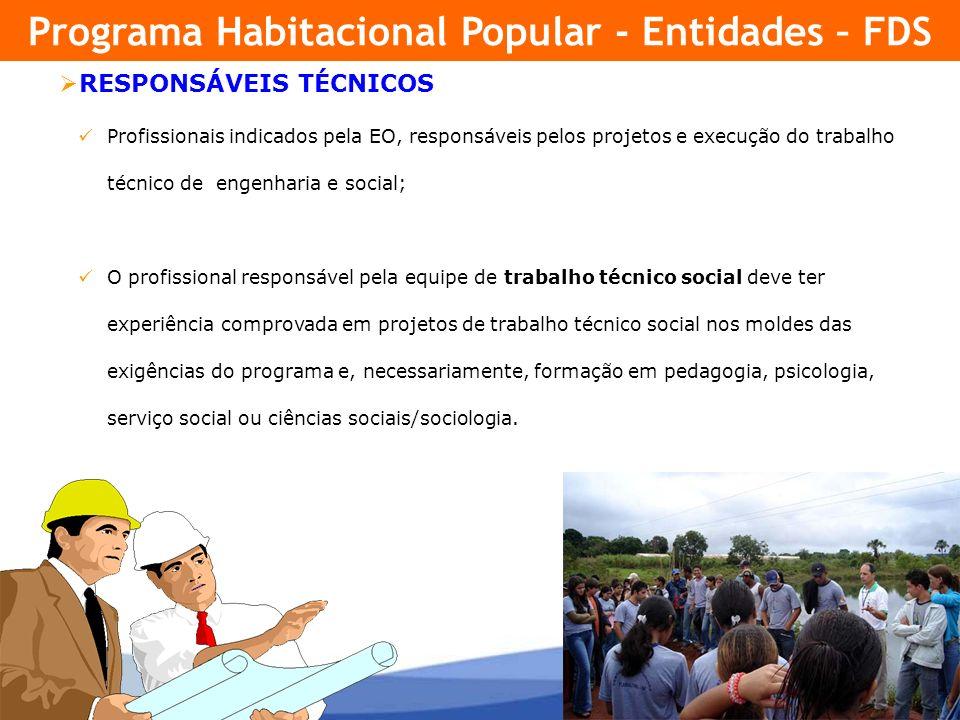 11 RESPONSÁVEIS TÉCNICOS Profissionais indicados pela EO, responsáveis pelos projetos e execução do trabalho técnico de engenharia e social; O profiss
