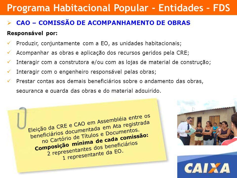 16 CAO – COMISSÃO DE ACOMPANHAMENTO DE OBRAS Responsável por: Produzir, conjuntamente com a EO, as unidades habitacionais; Acompanhar as obras e aplic