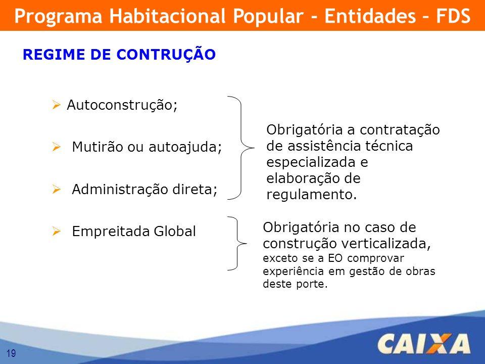 19 REGIME DE CONTRUÇÃO Autoconstrução; Mutirão ou autoajuda; Administração direta; Empreitada Global Obrigatória a contratação de assistência técnica