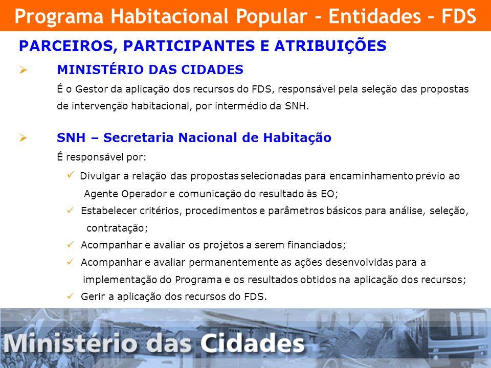 4 PARCEIROS, PARTICIPANTES E ATRIBUIÇÕES MINISTÉRIO DAS CIDADES É o Gestor da aplicação dos recursos do FDS, responsável pela seleção das propostas de