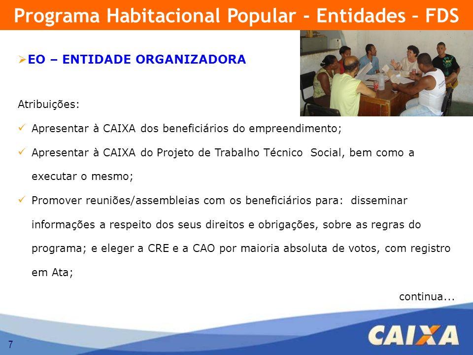7 Atribuições: Apresentar à CAIXA dos beneficiários do empreendimento; Apresentar à CAIXA do Projeto de Trabalho Técnico Social, bem como a executar o