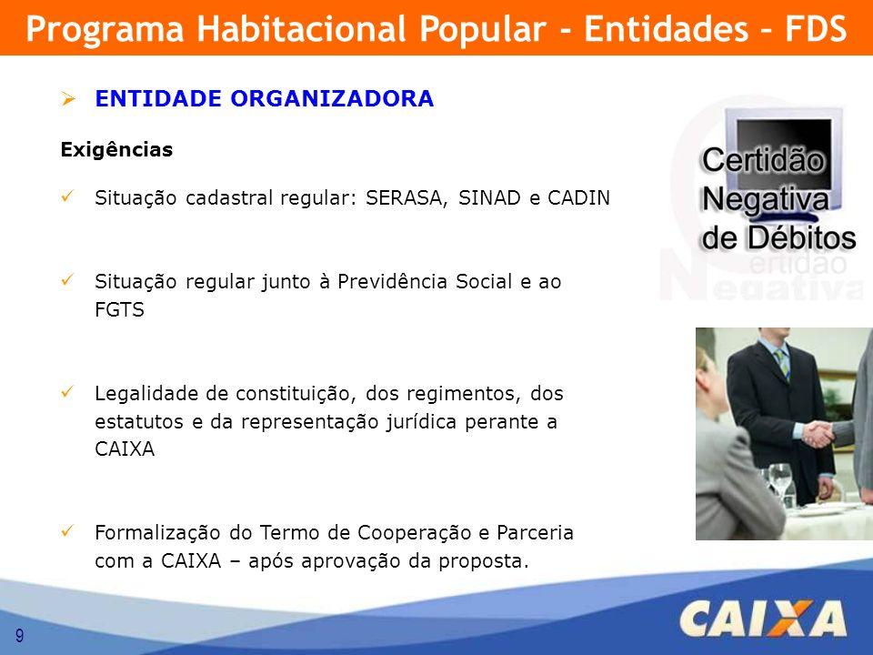 9 ENTIDADE ORGANIZADORA Exigências Situação cadastral regular: SERASA, SINAD e CADIN Situação regular junto à Previdência Social e ao FGTS Legalidade