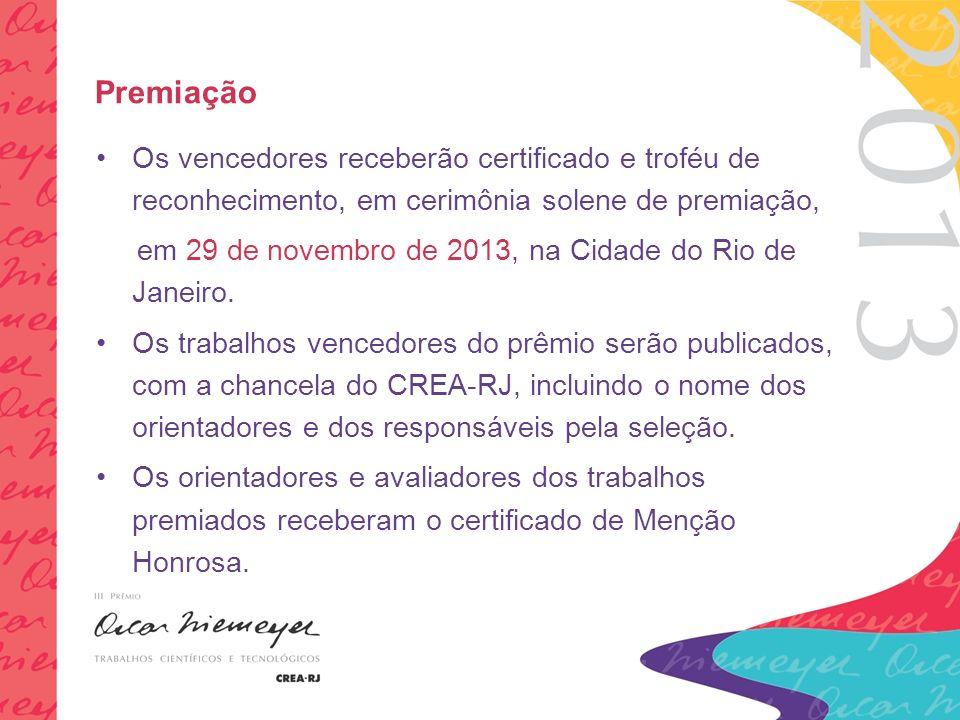 Premiação Os vencedores receberão certificado e troféu de reconhecimento, em cerimônia solene de premiação, em 29 de novembro de 2013, na Cidade do Rio de Janeiro.