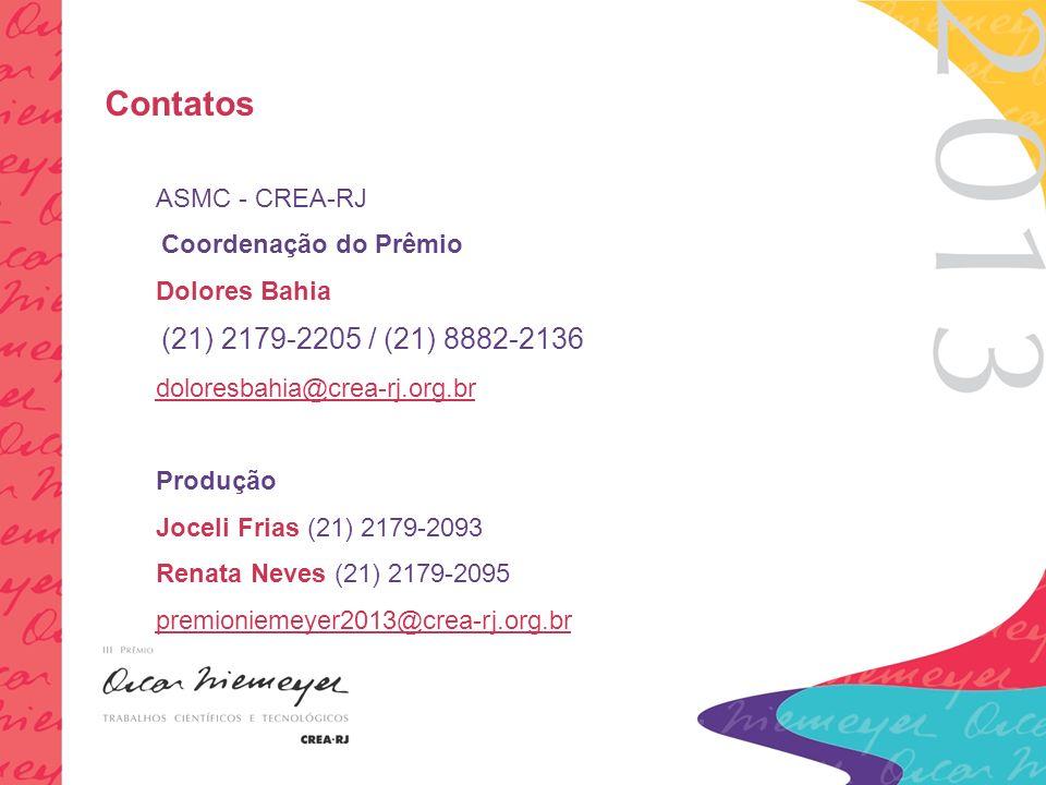 Contatos ASMC - CREA-RJ Coordenação do Prêmio Dolores Bahia (21) 2179-2205 / (21) 8882-2136 doloresbahia@crea-rj.org.br Produção Joceli Frias (21) 2179-2093 Renata Neves (21) 2179-2095 premioniemeyer2013@crea-rj.org.br