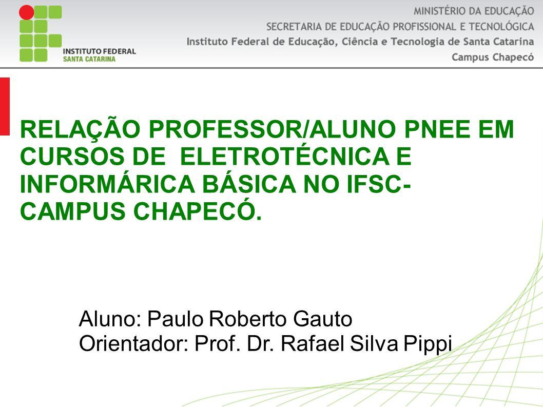 RELAÇÃO PROFESSOR/ALUNO PNEE EM CURSOS DE ELETROTÉCNICA E INFORMÁRICA BÁSICA NO IFSC- CAMPUS CHAPECÓ.