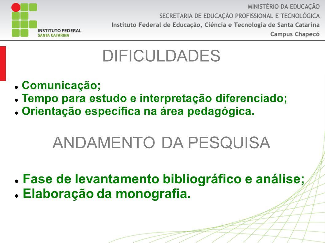 DIFICULDADES Comunicação; Tempo para estudo e interpretação diferenciado; Orientação específica na área pedagógica.