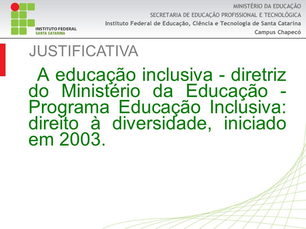 A educação inclusiva - diretriz do Ministério da Educação - Programa Educação Inclusiva: direito à diversidade, iniciado em 2003.