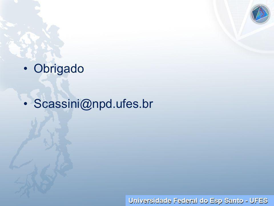 Universidade Federal do Esp Santo - UFES Obrigado Scassini@npd.ufes.br