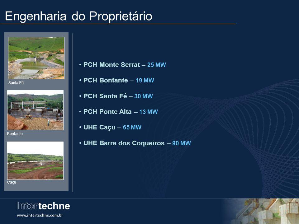 Engenharia do Proprietário PCH Monte Serrat – 25 MW PCH Bonfante – 19 MW PCH Santa Fé – 30 MW PCH Ponte Alta – 13 MW UHE Caçu – 65 MW UHE Barra dos Co