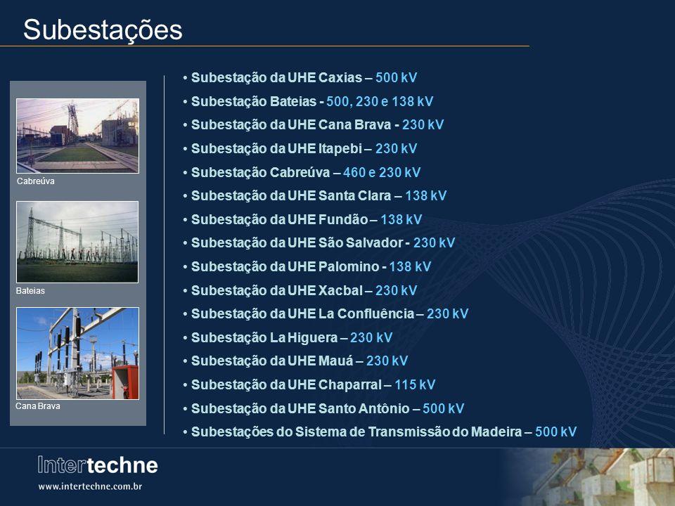 Subestação da UHE Caxias – 500 kV Subestação Bateias - 500, 230 e 138 kV Subestação da UHE Cana Brava - 230 kV Subestação da UHE Itapebi – 230 kV Sube