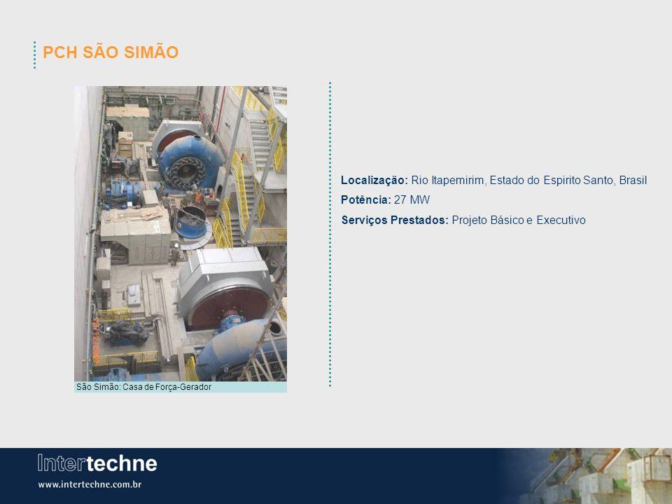 PCH SÃO SIMÃO São Simão: Casa de Força-Gerador Localização: Rio Itapemirim, Estado do Espirito Santo, Brasil Potência: 27 MW Serviços Prestados: Proje