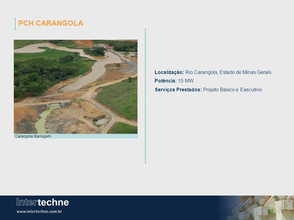 PCHs FUNIL, CARANGOLA, SÃO PEDRO E SÃO SIMÃO Carangola: Barragem Localização: Rio Carangola, Estado de Minas Gerais Potência: 15 MW Serviços Prestados