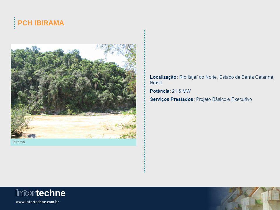 Ibirama Localização: Rio Itajaí do Norte, Estado de Santa Catarina, Brasil Potência: 21,6 MW Serviços Prestados: Projeto Básico e Executivo PCH IBIRAM