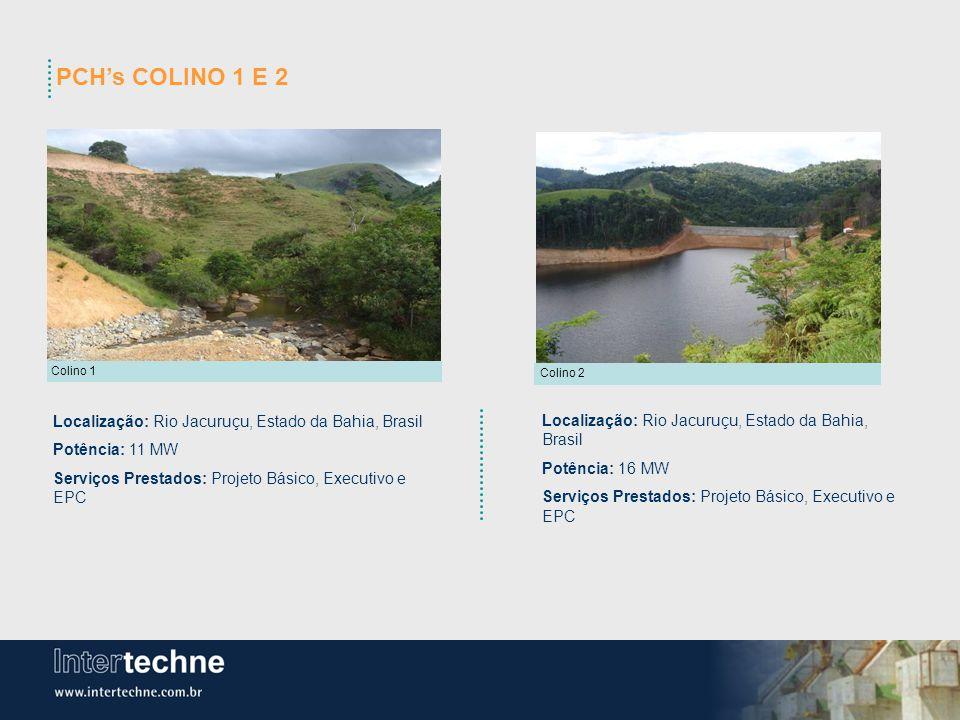 PCHs COLINO 1 E 2 Colino 1 Colino 2 Localização: Rio Jacuruçu, Estado da Bahia, Brasil Potência: 11 MW Serviços Prestados: Projeto Básico, Executivo e