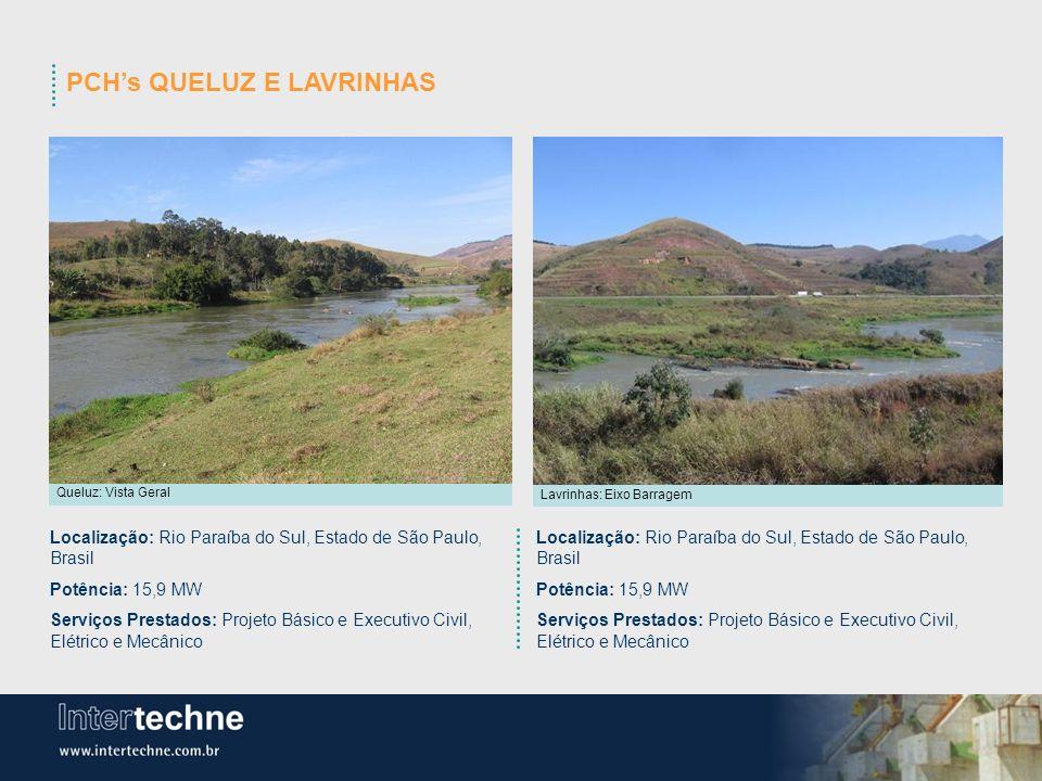 PCHs QUELUZ E LAVRINHAS Queluz: Vista Geral Lavrinhas: Eixo Barragem Localização: Rio Paraíba do Sul, Estado de São Paulo, Brasil Potência: 15,9 MW Se