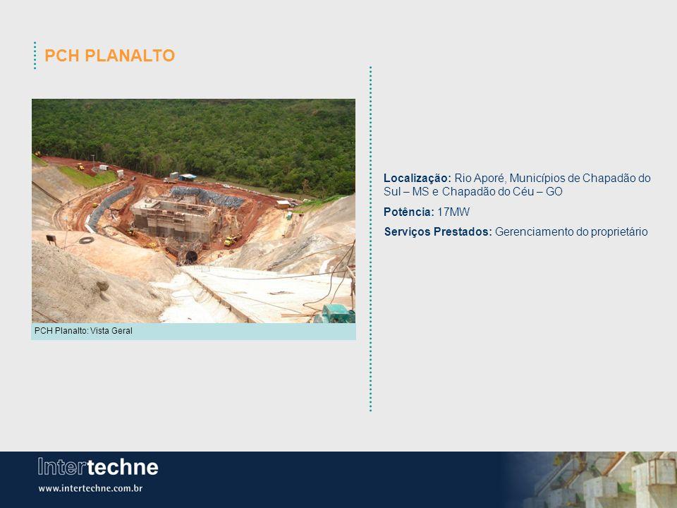 PCH PLANALTO Localização: Rio Aporé, Municípios de Chapadão do Sul – MS e Chapadão do Céu – GO Potência: 17MW Serviços Prestados: Gerenciamento do pro