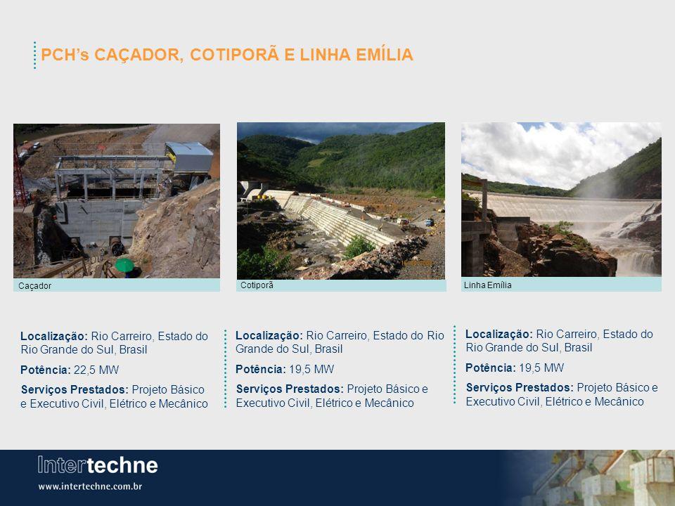 PCHs CAÇADOR, COTIPORÃ E LINHA EMÍLIA Localização: Rio Carreiro, Estado do Rio Grande do Sul, Brasil Potência: 22,5 MW Serviços Prestados: Projeto Bás
