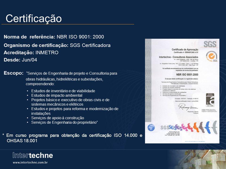 Norma de referência: NBR ISO 9001: 2000 Organismo de certificação: SGS Certificadora Acreditação: INMETRO Desde: Jun/04 Escopo: Serviços de Engenharia