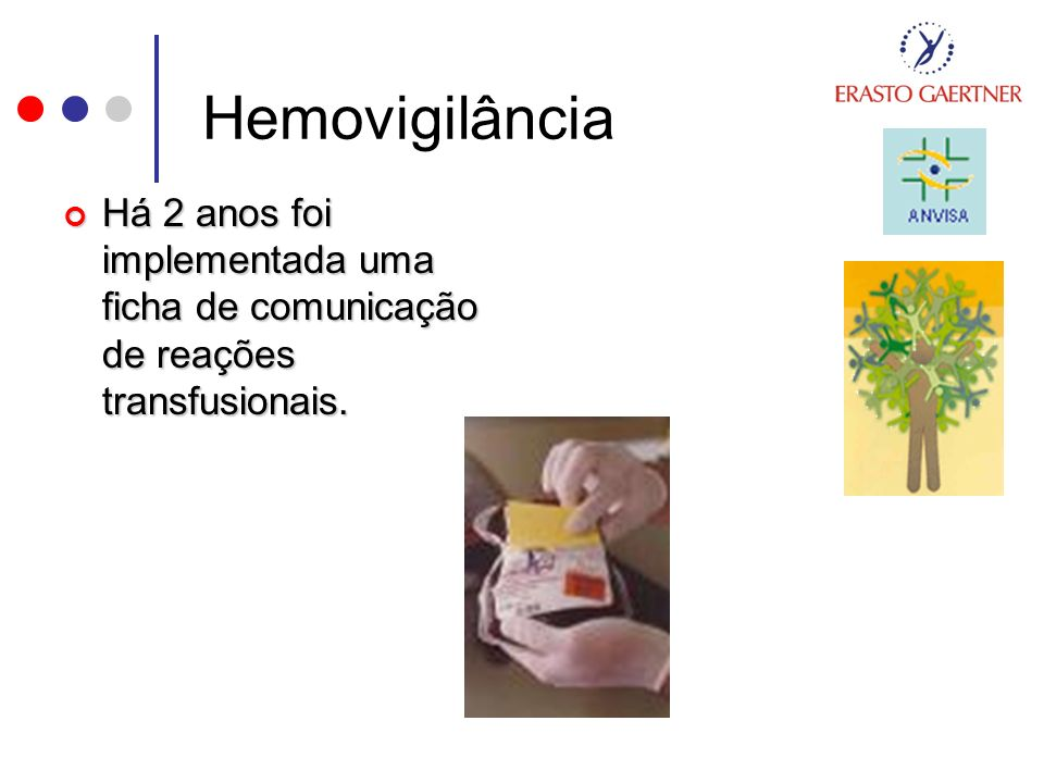 Hemovigilância Há 2 anos foi implementada uma ficha de comunicação de reações transfusionais. Há 2 anos foi implementada uma ficha de comunicação de r