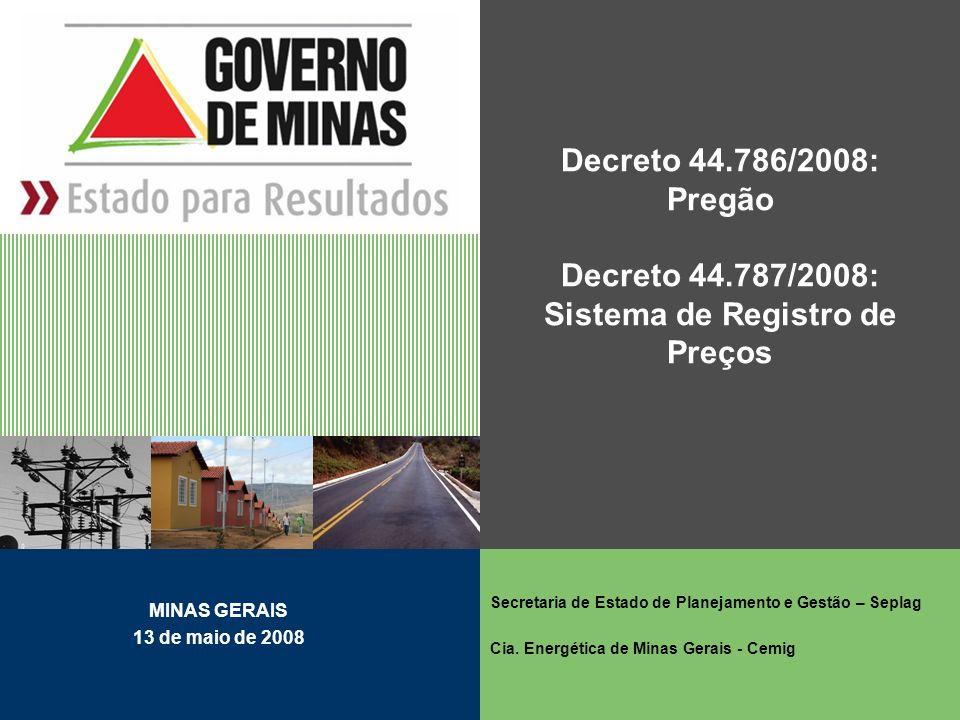 Decreto 44.786/2008: Pregão Decreto 44.787/2008: Sistema de Registro de Preços Secretaria de Estado de Planejamento e Gestão – Seplag Cia. Energética