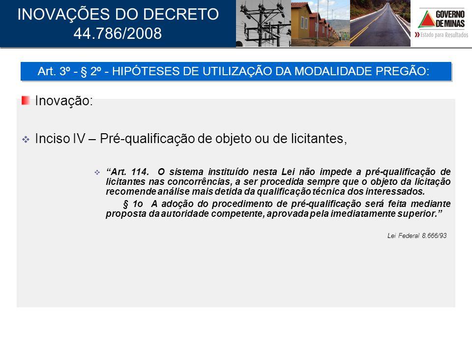 Inovação: Inciso IV – Pré-qualificação de objeto ou de licitantes, Art. 114. O sistema instituído nesta Lei não impede a pré-qualificação de licitante