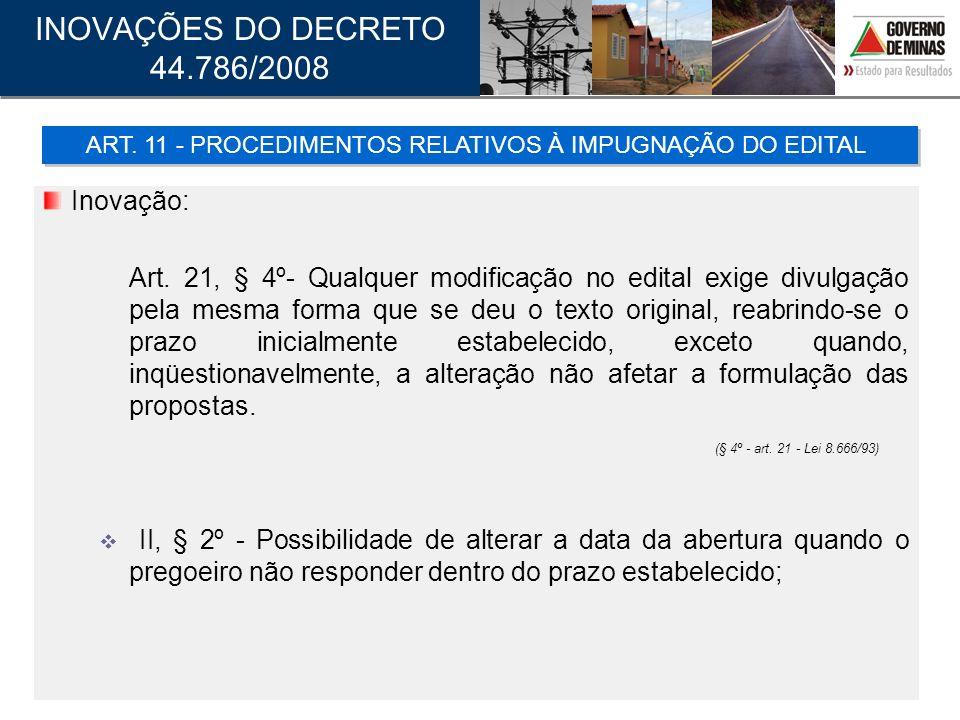 Inovação: Art. 21, § 4º- Qualquer modificação no edital exige divulgação pela mesma forma que se deu o texto original, reabrindo-se o prazo inicialmen
