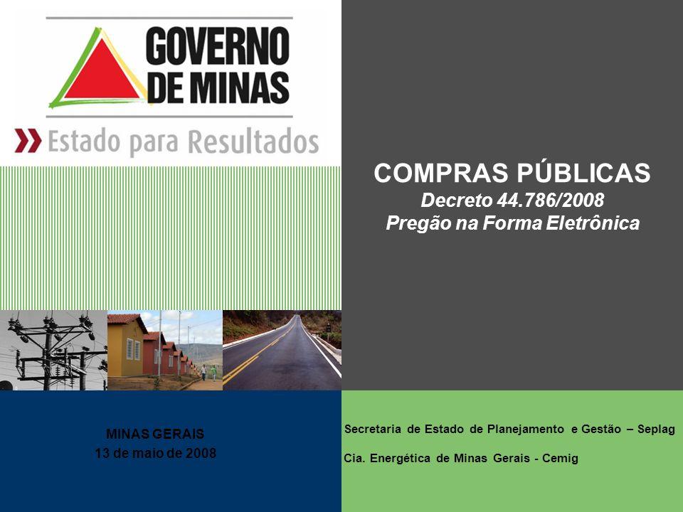 COMPRAS PÚBLICAS Decreto 44.786/2008 Pregão na Forma Eletrônica MINAS GERAIS 13 de maio de 2008 Secretaria de Estado de Planejamento e Gestão – Seplag