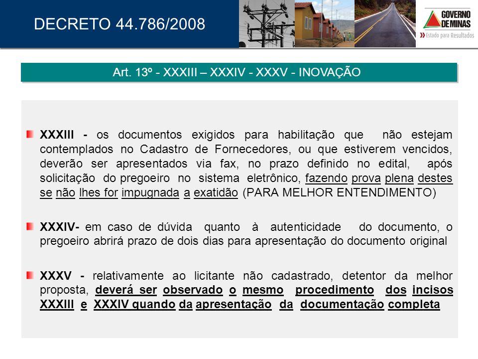 XXXIII - os documentos exigidos para habilitação que não estejam contemplados no Cadastro de Fornecedores, ou que estiverem vencidos, deverão ser apre