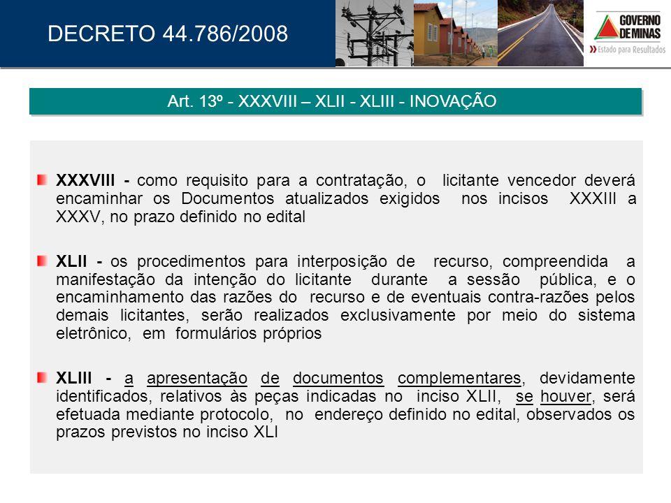 XXXVIII - como requisito para a contratação, o licitante vencedor deverá encaminhar os Documentos atualizados exigidos nos incisos XXXIII a XXXV, no p