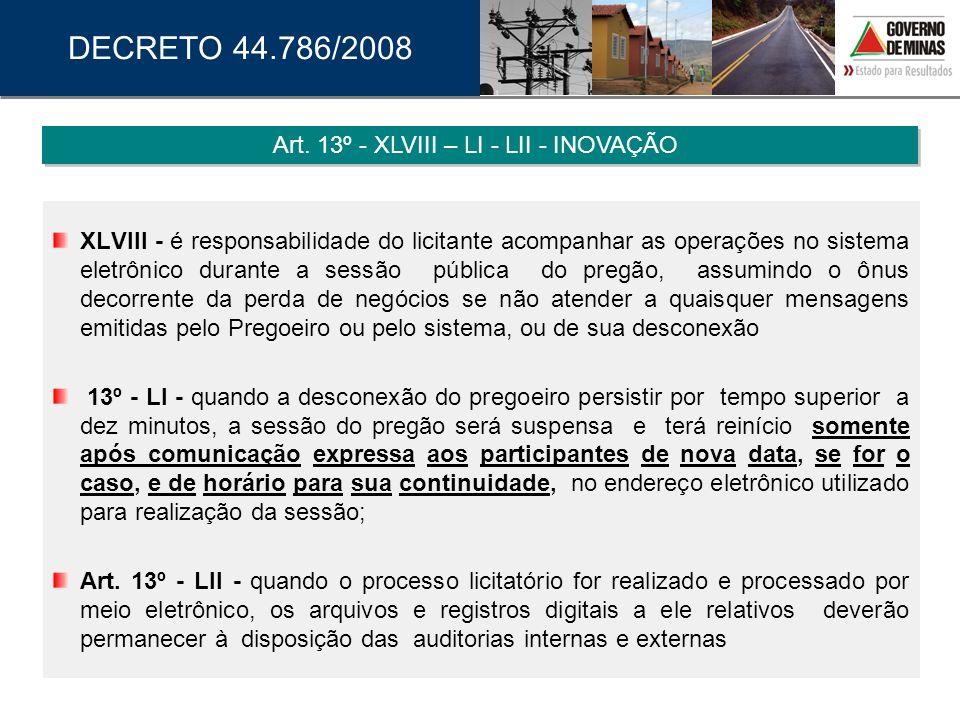 XLVIII - é responsabilidade do licitante acompanhar as operações no sistema eletrônico durante a sessão pública do pregão, assumindo o ônus decorrente