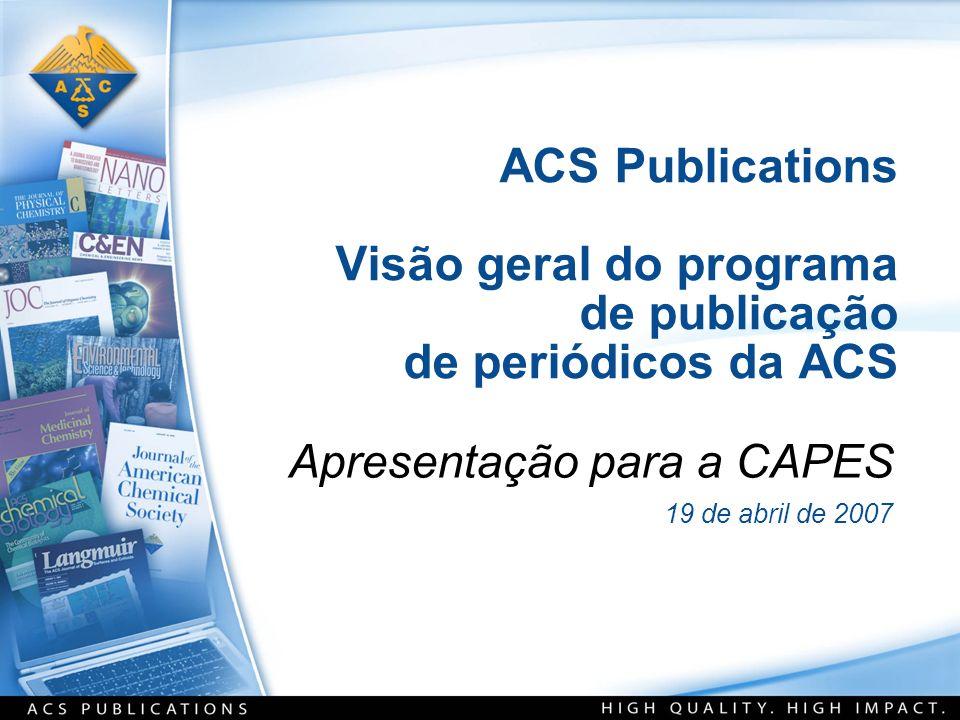 ACS Publications Visão geral do programa de publicação de periódicos da ACS Apresentação para a CAPES 19 de abril de 2007