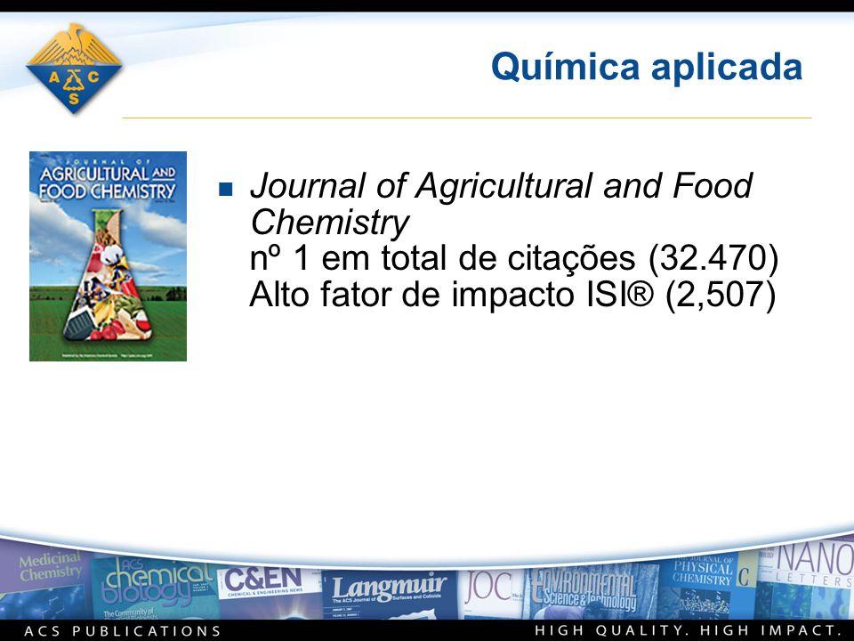 Química aplicada n Journal of Agricultural and Food Chemistry nº 1 em total de citações (32.470) Alto fator de impacto ISI® (2,507)