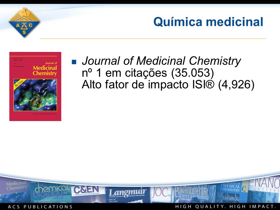 Química medicinal n Journal of Medicinal Chemistry nº 1 em citações (35.053) Alto fator de impacto ISI® (4,926)