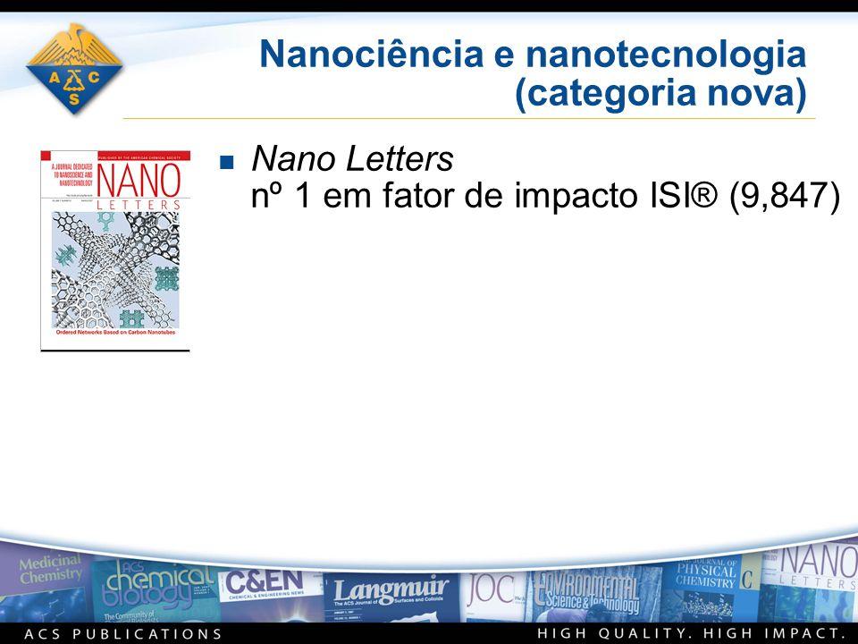 Nanociência e nanotecnologia (categoria nova) n Nano Letters nº 1 em fator de impacto ISI® (9,847)