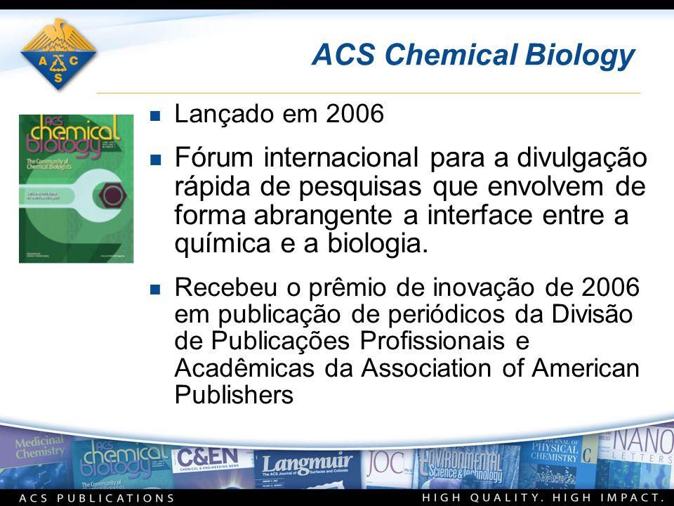 ACS Chemical Biology n Lançado em 2006 n Fórum internacional para a divulgação rápida de pesquisas que envolvem de forma abrangente a interface entre