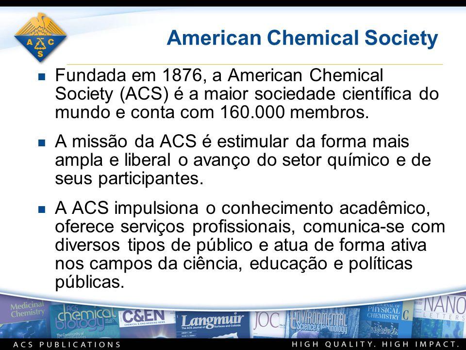 American Chemical Society n Fundada em 1876, a American Chemical Society (ACS) é a maior sociedade científica do mundo e conta com 160.000 membros. n