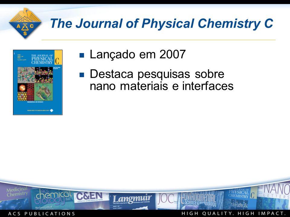 The Journal of Physical Chemistry C n Lançado em 2007 n Destaca pesquisas sobre nano materiais e interfaces