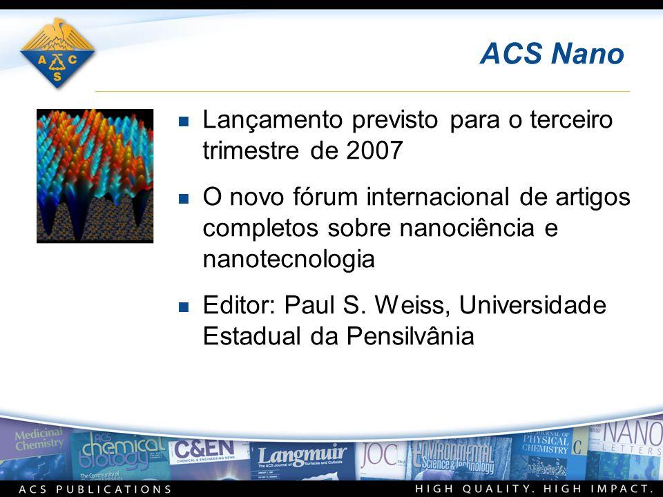 ACS Nano n Lançamento previsto para o terceiro trimestre de 2007 n O novo fórum internacional de artigos completos sobre nanociência e nanotecnologia