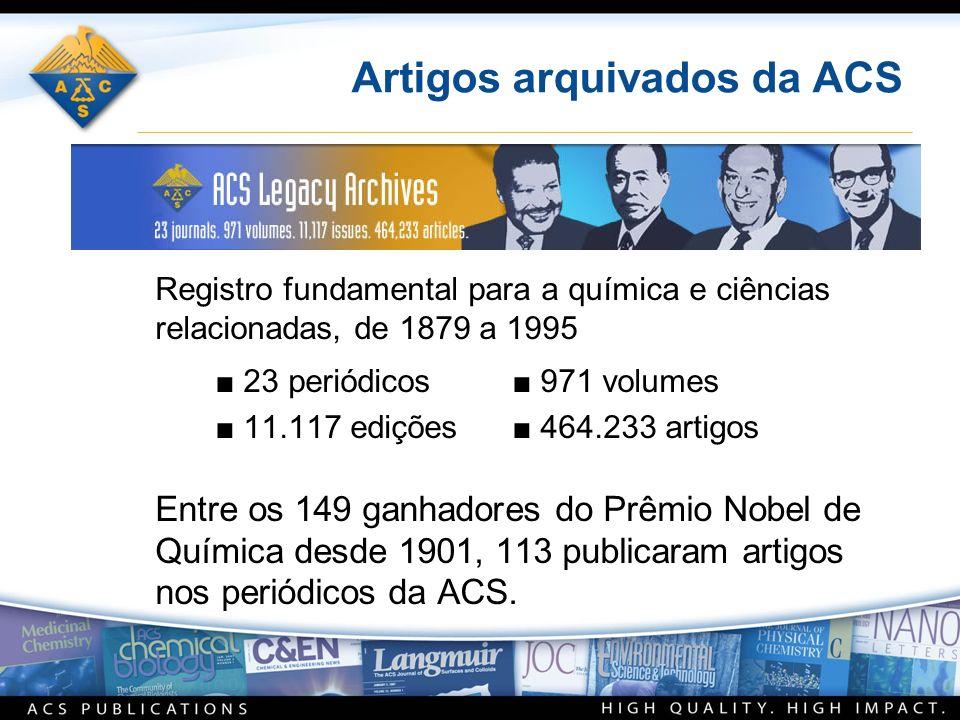 Artigos arquivados da ACS Registro fundamental para a química e ciências relacionadas, de 1879 a 1995 23 periódicos 971 volumes 11.117 edições 464.233