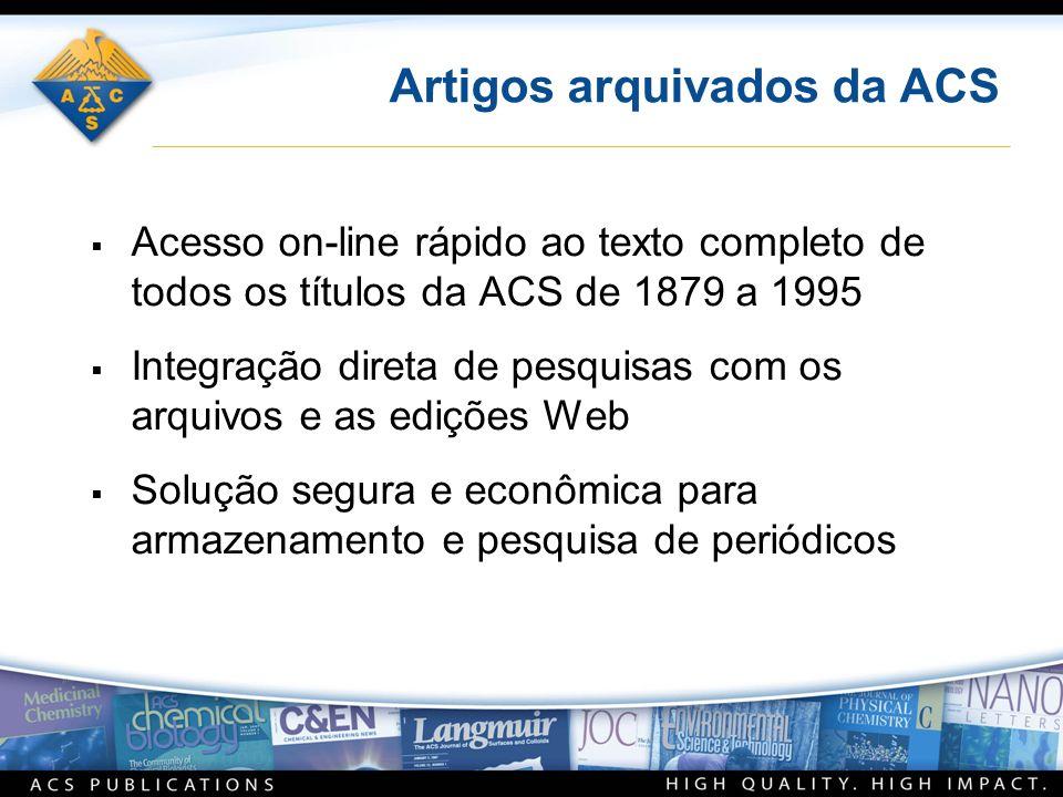 Artigos arquivados da ACS Acesso on-line rápido ao texto completo de todos os títulos da ACS de 1879 a 1995 Integração direta de pesquisas com os arqu