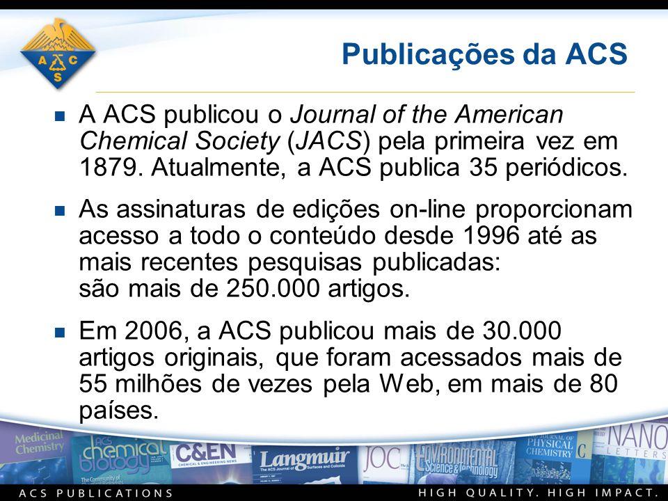 Publicações da ACS n A ACS publicou o Journal of the American Chemical Society (JACS) pela primeira vez em 1879. Atualmente, a ACS publica 35 periódic