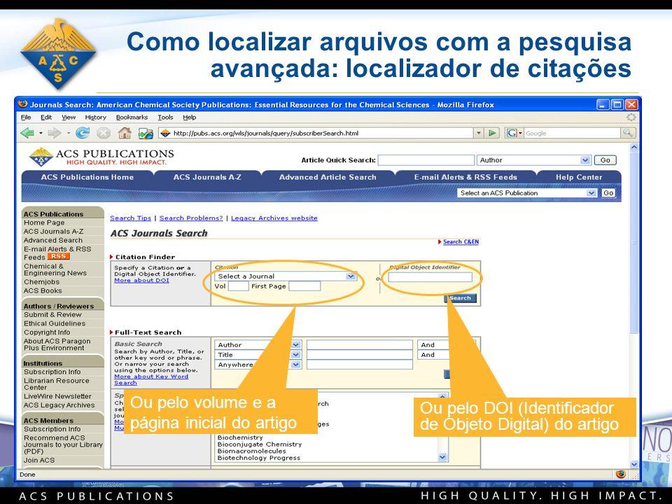 Como localizar arquivos com a pesquisa avançada: localizador de citações Ou pelo volume e a página inicial do artigo Ou pelo DOI (Identificador de Obj