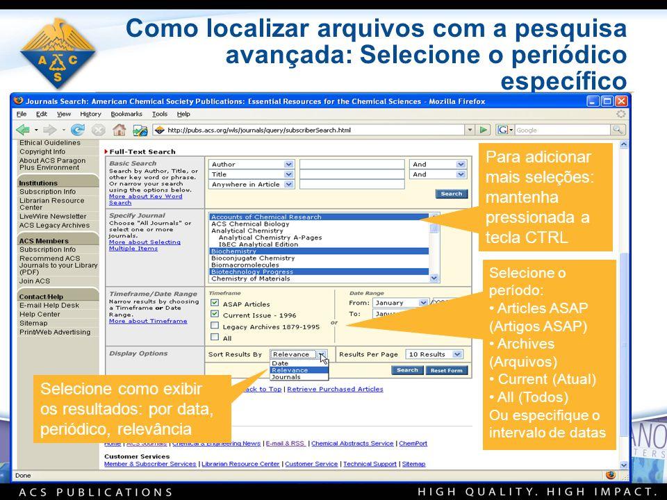 Como localizar arquivos com a pesquisa avançada: Selecione o periódico específico Para adicionar mais seleções: mantenha pressionada a tecla CTRL Sele
