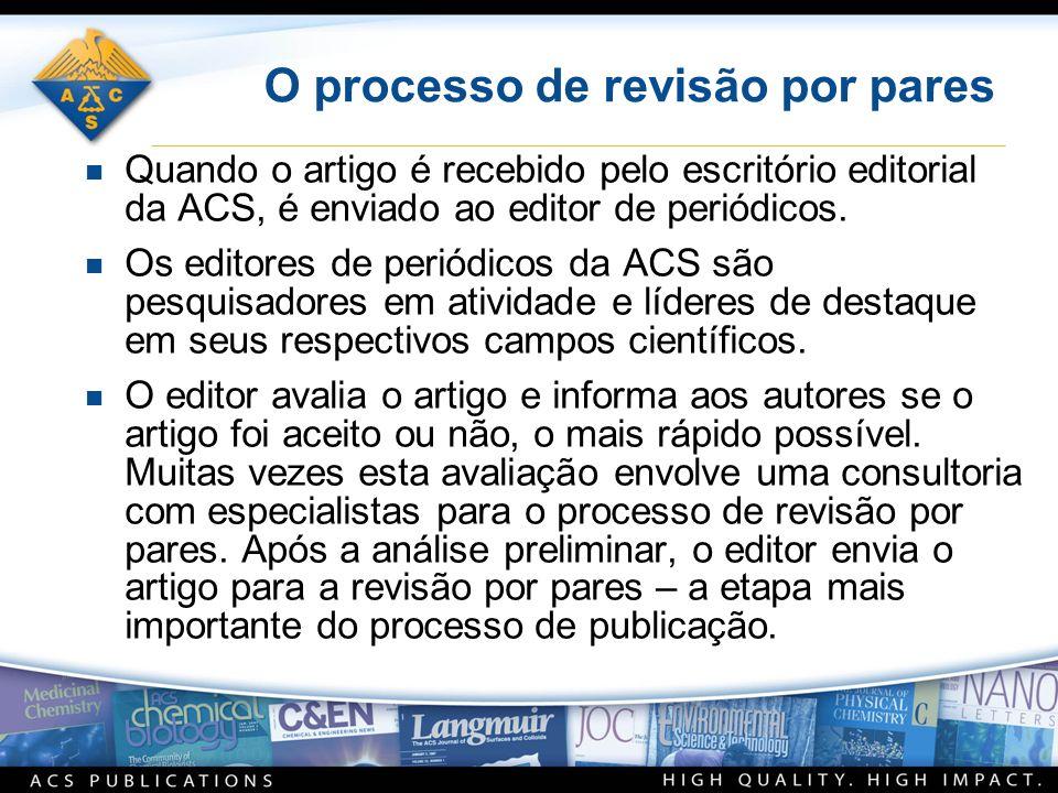 O processo de revisão por pares n Quando o artigo é recebido pelo escritório editorial da ACS, é enviado ao editor de periódicos. n Os editores de per