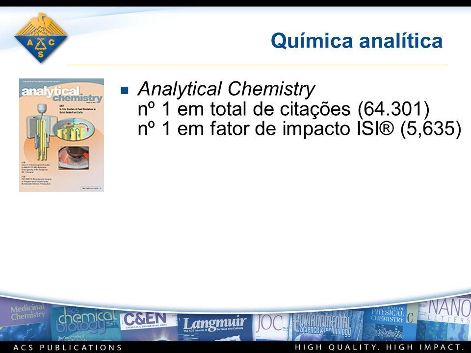 Química analítica n Analytical Chemistry nº 1 em total de citações (64.301) nº 1 em fator de impacto ISI® (5,635)
