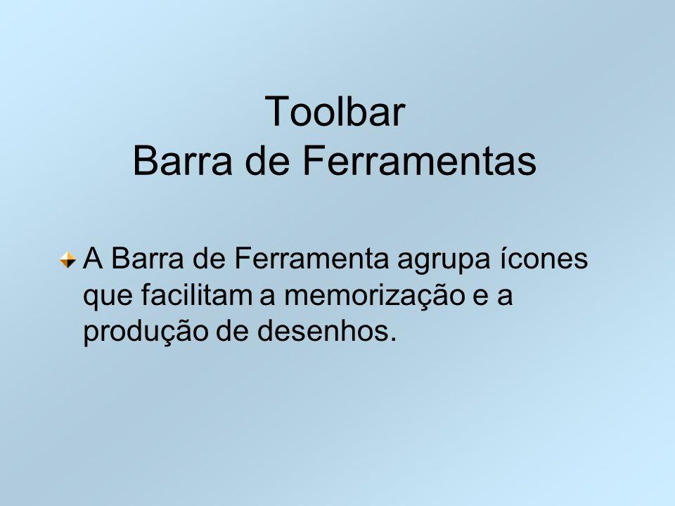 Toolbar Barra de Ferramentas A Barra de Ferramenta agrupa ícones que facilitam a memorização e a produção de desenhos.
